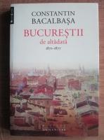 Anticariat: Constantin Bacalbasa - Bucurestii de altadata 1871-1877