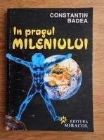 Anticariat: Constantin Badea - In pragul mileniului