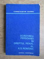 Anticariat: Constantin Barbu - Ocrotirea persoanei in dreptul penal al R. S. Romania