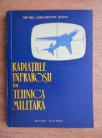 Anticariat: Constantin Bodin - Radiatiile infrarosii in tehnica militara