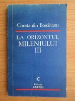 Anticariat: Constantin Bordeianu - La orizontul mileniului III