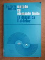 Anticariat: Constantin Bratianu - Metode cu elemente finite in dinamica fluidelor (contine autograful autorului)
