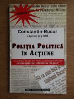 Constantin Bucur - Politia politica in actiune