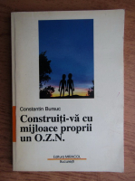 Anticariat: Constantin Bursuc - Construiti-va cu mijloace proprii un OZN