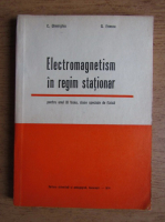Constantin C. Gheorghiu - Electromagnetism in regim stationar, pentru anul III liceu, clase speciale de fizica