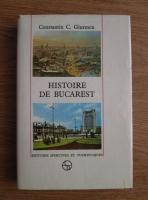 Anticariat: Constantin C. Giurescu - Histoire de Bucarest