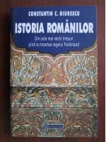 Constantin C. Giurescu - Istoria romanilor. Din cele mai vechi timpuri pana la moartea Regelui Ferdinand
