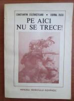 Anticariat: Constantin Cazanisteanu, Dorina Rusu - Pe aici nu se trece