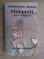 Anticariat: Constantin Chirita - Ciresarii. Roata norocului (volumul 3)