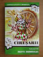 Anticariat: Constantin Chirita - Ciresarii (volumul 3)