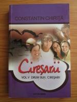 Anticariat: Constantin Chirita - Ciresarii, volumul 5. Drum bun, ciresarii!