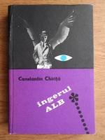 Anticariat: Constantin Chirita - Ingerul alb
