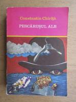 Anticariat: Constantin Chirita - Pescarusul alb (volumul 1)