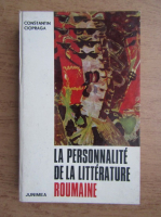 Anticariat: Constantin Ciopraga - La personnalite de la litterature roumaine
