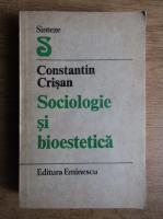 Anticariat: Constantin Crisan - Sociologie si bioestetica