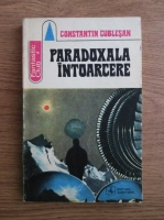 Anticariat: Constantin Cublesan - Paradoxala intoarcere