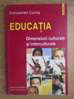 Constantin Cucos - Educatia. Dimensiuni culturale si interculturale