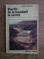 Constantin Diaconu - Raurile de la inundatii la seceta