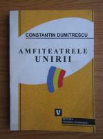 Constantin Dumitrescu - Amfiteatrele Unirii