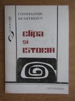 Anticariat: Constantin Dumitrescu - Clipa si istoria