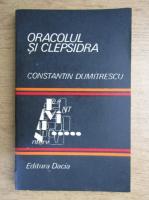 Constantin Dumitrescu - Oracolul si clepsidra