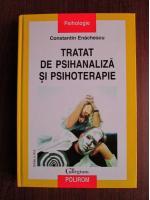 Constantin Enachescu - Tratat de psihanaliza si psihoterapie (coperti cartonate)