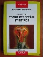 Anticariat: Constantin Enachescu - Tratat de teoria cercetarii stiintifice