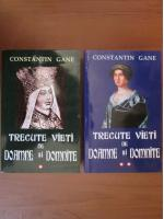 Constantin Gane - Trecute vieti de doamne si domnite (2 volume)