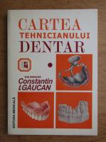 Constantin Gaucan - Cartea tehnicianului dentar (volumul 1)