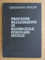 Anticariat: Constantin Gaucan - Procedee restaurative in distructiile coronare intinse