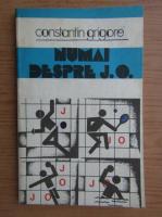 Anticariat: Constantin Grigore - Numai despre J.O.