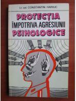 Constantin Hariuc - Protectia impotriva agresiunii psihologice