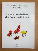 Constantin I. Milica - Izvoare de sanatate din flora medicinala