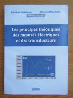 Anticariat: Constantin Iliescu - Les principes theoriques des mesures electriques et des transducteurs