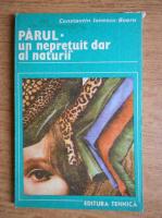 Anticariat: Constantin Ionescu Boeru - Parul, un nepretuit dar al naturii