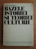 Anticariat: Constantin Ionescu Gulian - Bazele istoriei si teoriei culturii