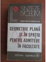 Anticariat: Constantin Ionescu Tiu - Geometrie plana si in spatiu pentru admitere in facultate