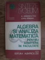 Anticariat: Constantin Ionescu Tiu, Liviu Pirsan - Algebra si analiza matematica pentru admitere in facultate