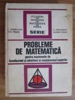 Constantin Ionescu-Tiu - Probleme de matematica pentru examenele de bacalaureat si admitere in invatamantul superior