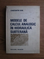 Constantin Ivan - Modele de calcul analogic in hidraulica subterana