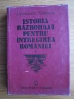 Constantin Kiritescu - Istoria razboiului pentru intregirea Romaniei (volumul 1)