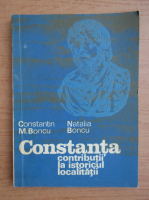 Anticariat: Constantin M. Boncu - Constanta. Contributii la istoricul orasului
