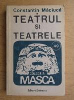 Constantin Maciuca - Teatrul si teatrele