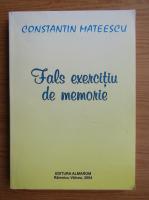 Anticariat: Constantin Mateescu - Fals in exercitiu de memorie