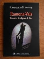 Constantin Mateescu - Ramona-Vals. Povestiri din Epoca de Fier