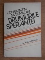 Anticariat: Constantin Maximilian - Drumurile sperantei