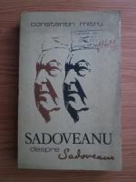 Anticariat: Constantin Mitru - Sadoveanu despre Sadoveanu