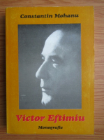 Anticariat: Constantin Mohanu - Victor Eftimiu, monografie