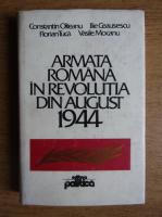 Constantin Olteanu, Ilie Ceausescu - Armata romana in revolutia din august 1944