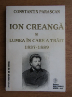 Constantin Parascan - Ion Creanga si lumea in care a trait